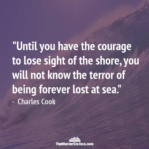 Ocean Quote 10 of 99: Until you have the courage to lose sight of the shore...