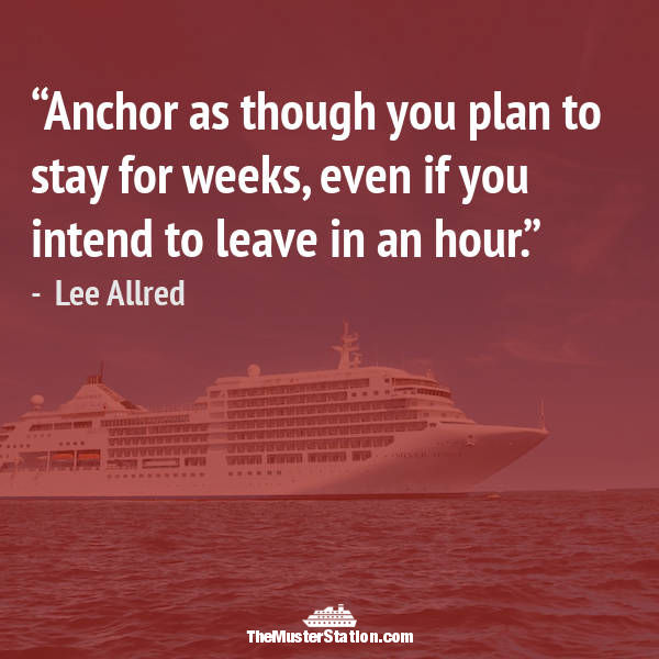 Ocean Quote 4 of 99: Anchor as though you plan to stay for weeks, even if you intend to leave in an hour.
