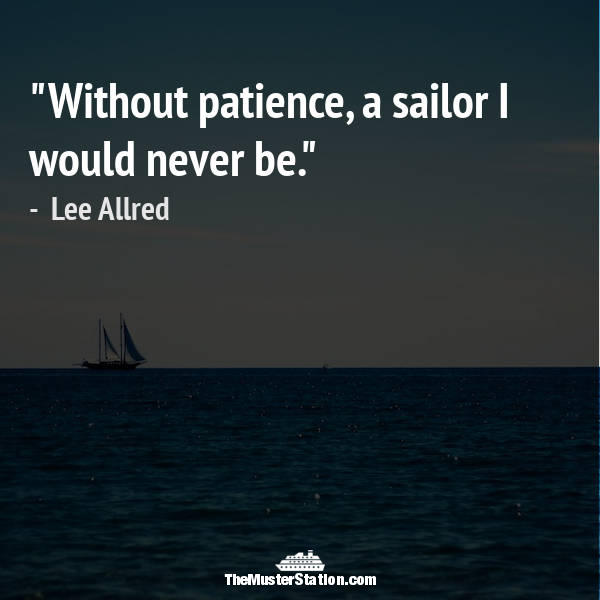 Ocean Quote 5 of 99: Without patience, a sailor I would never be.
