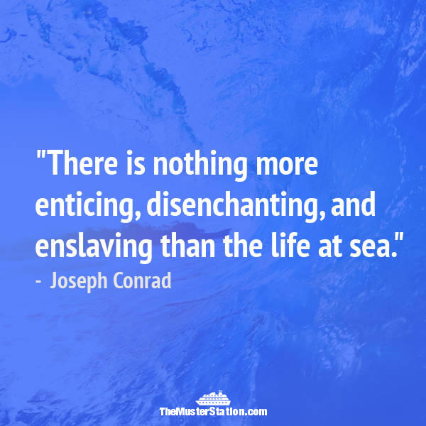 Ocean Quote 16 of 99: There is nothing more enticing, disenchanting, and enslaving than the life at sea.