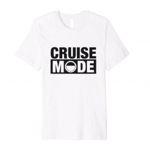 """Cruise Mode"" Cruise Shirt"