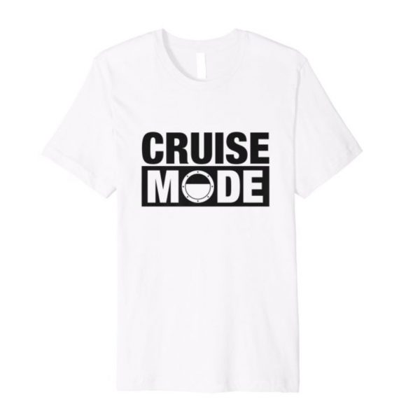"""Cruise Mode"" Cruise Shirt"