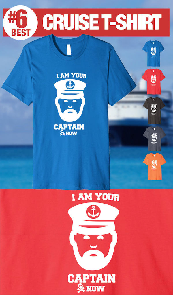 Funny Cruise T-shirt - I am Your Captain Now Cruise Tee