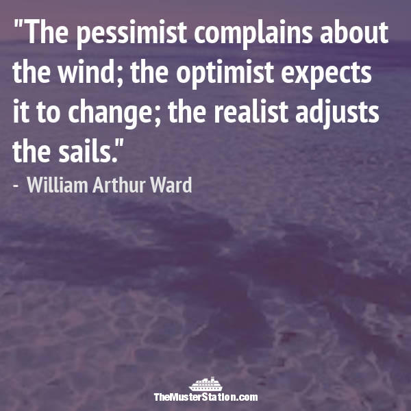 Ocean Quote 21 of 99: The pessimist complains about the wind; the optimist expects it to change; the realist adjusts the sails.