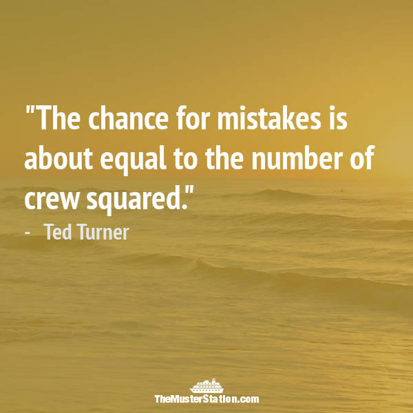 Ocean Quote 30 of 99: The chance for mistakes is about equal to the number of crew squared.