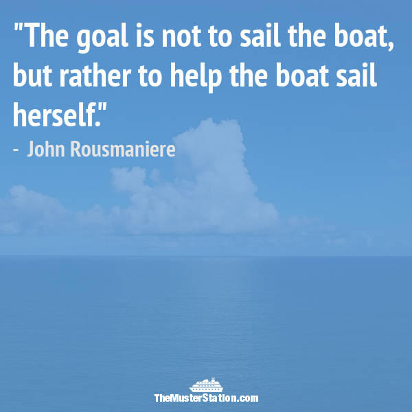Ocean Quote 25 of 99: The goal is not to sail the boat, but rather to help the boat sail herself.