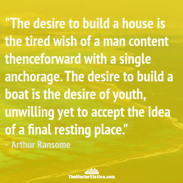 Ocean Quote 27 of 99: The desire to build a house is the tired wish of a man content thenceforward with a single anchorage...