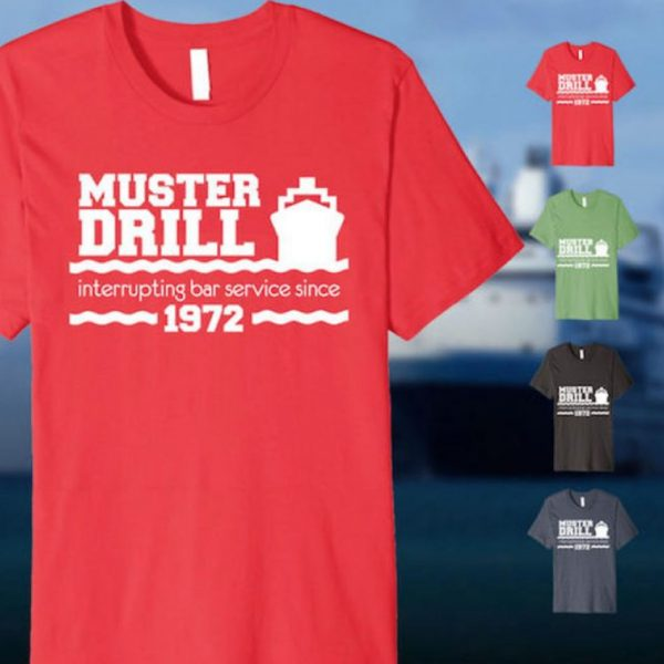 """Muster Drill - Interrupting Bar Service Since 1972"" Cruise Shirt"