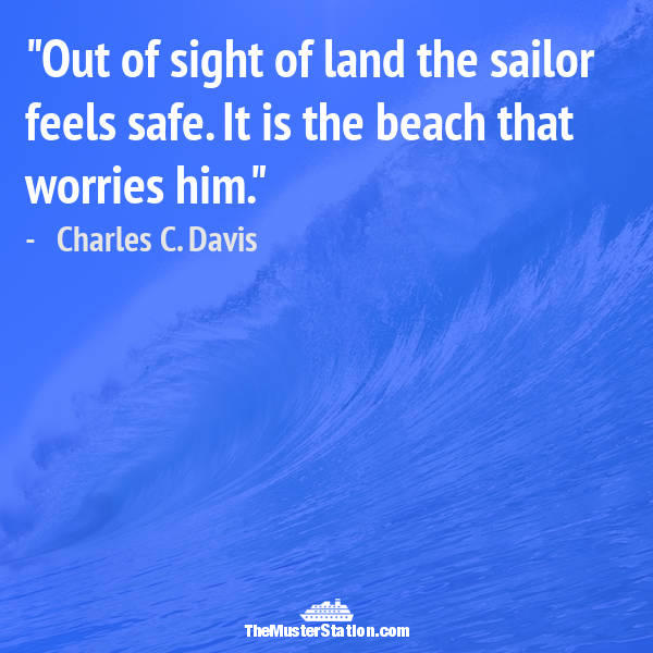 Ocean Quote 40 of 99: Out of sight of land the sailor feels safe. It is the beach that worries him.