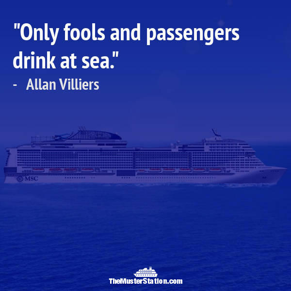 Ocean Quote 42 of 99: Only fools and passengers drink at sea.