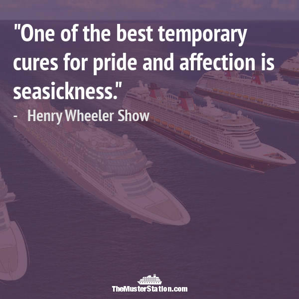 Ocean Quote 43 of 99: One of the best temporary cures for pride and affection is seasickness.