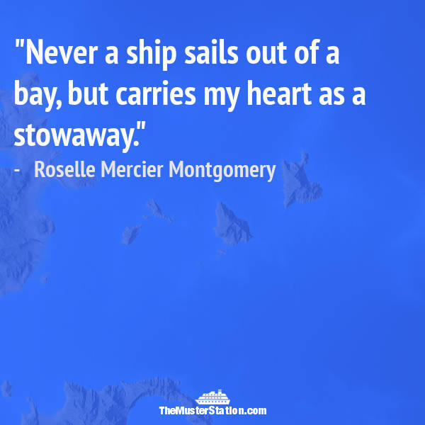 Ocean Quote 45 of 99: Never a ship sails out of a bay, but carries my heart as a stowaway.