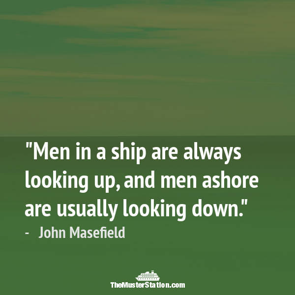 Ocean Quote 46 of 99: Men in a ship are always looking up, and men ashore are usually looking down.
