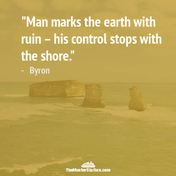 Ocean Quote 47 of 99: Man marks the earth with ruin – his control stops with the shore.