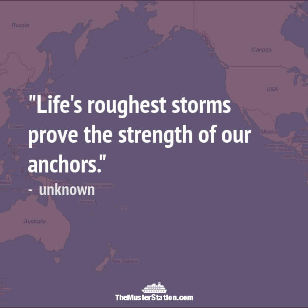 Ocean Quote 49 of 99: Life's roughest storms prove the strength of our anchors.