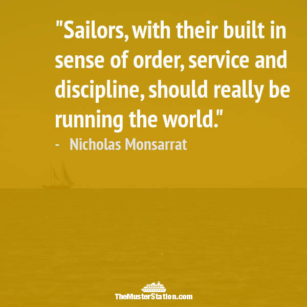Ocean Quote 35 of 99: Sailors, with their built in sense of order, service and discipline, should really be running the world.