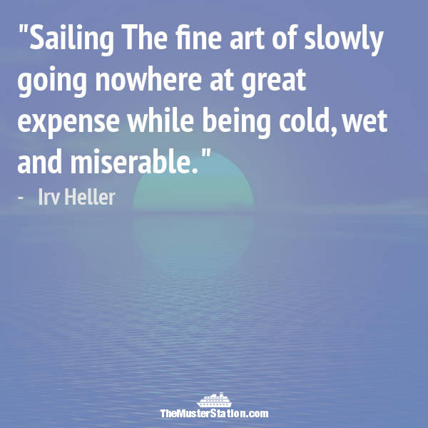 Ocean Quote 37 of 99: Sailing The fine art of slowly going nowhere at great expense while being cold, wet and miserable.