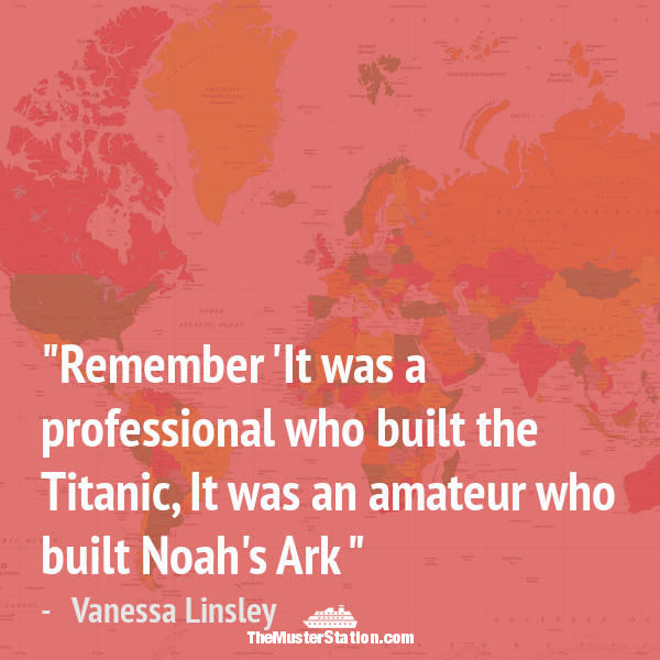 Ocean Quote 38 of 99: Remember. It was a professional who built the Titanic, It was an amateur who built Noah's Ark.