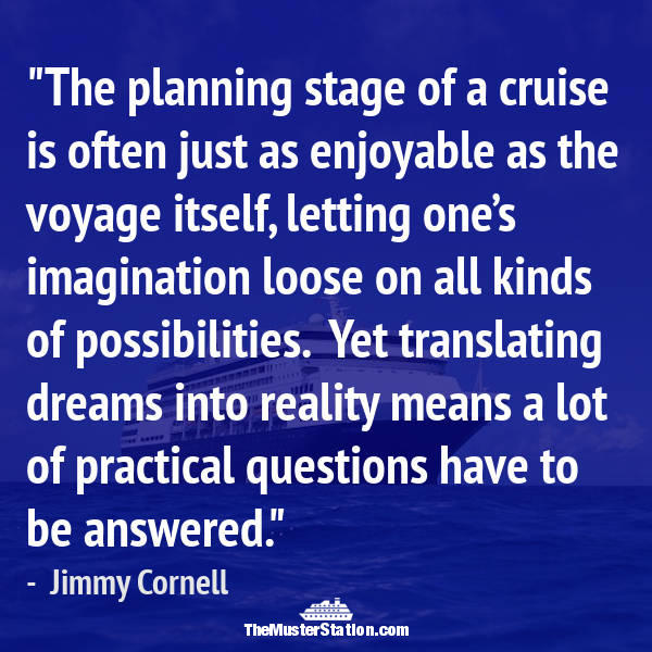 Ocean Quote 50 of 99: The planning stage of a cruise is often just as enjoyable as the voyage itself...