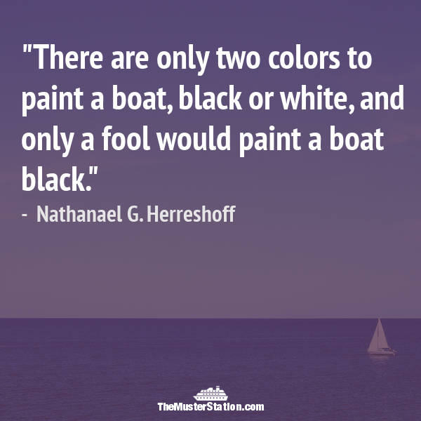 Nautical Saying 59 of 99: There are only two colors to paint a boat, black or white...