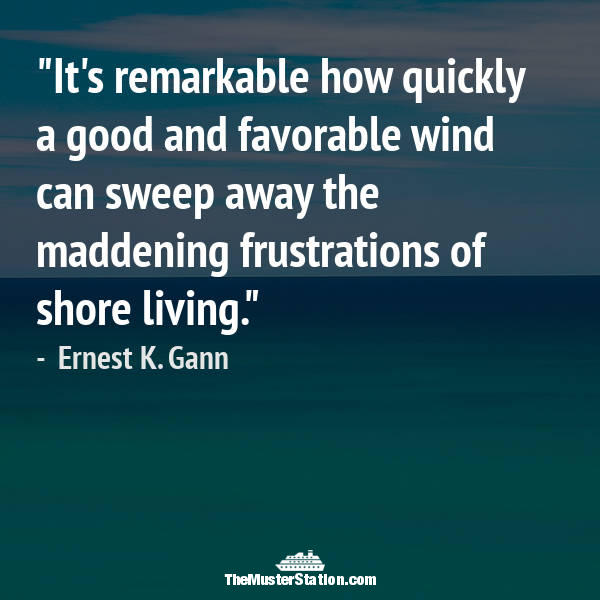 Nautical Saying 62 of 99: It's remarkable how quickly a good and favorable wind can sweep away the maddening frustrations of shore living.