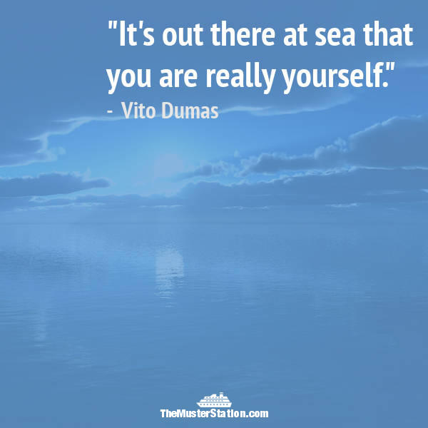 Nautical Saying 63 of 99: It's out there at sea that you are really yourself.