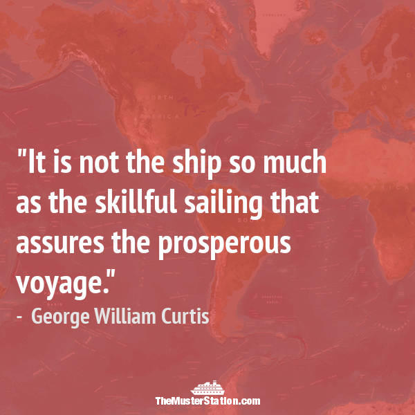 Nautical Saying 64 of 99: It is not the ship so much as the skillful sailing that assures the prosperous voyage.