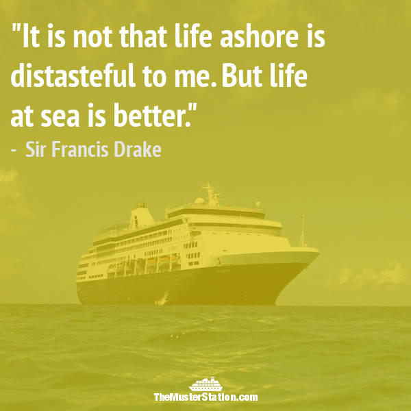 Nautical Saying 65 of 99: It is not that life ashore is distasteful to me. But life at sea is better.
