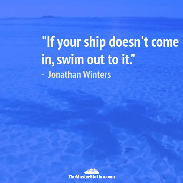 Nautical Saying 66 of 99: If your ship doesn't come in, swim out to it.