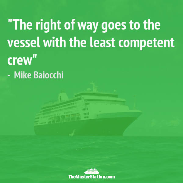 Nautical Saying 51 of 99: The right of way goes to the vessel with the least competent crew.