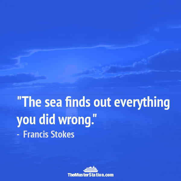 Nautical Saying 53 of 99: The sea finds out everything you did wrong.