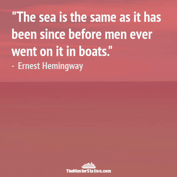 Nautical Saying 55 of 99: The sea is the same as it has been since before men ever went on it in boats.