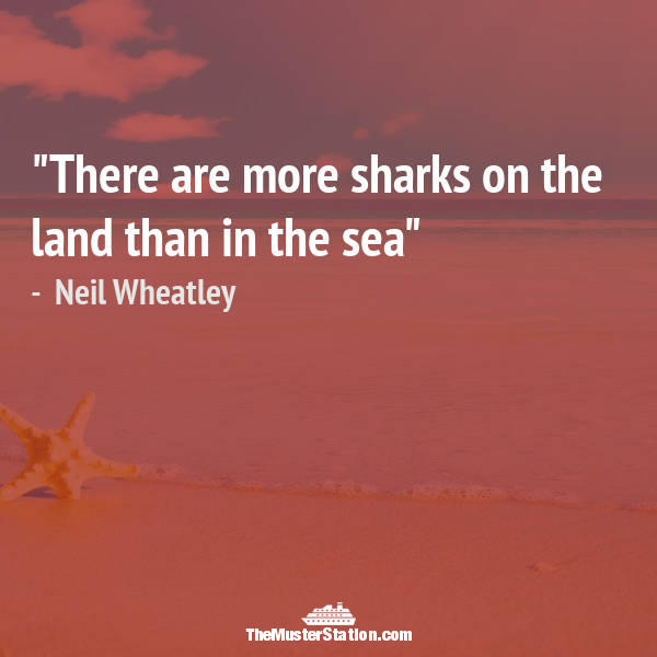 Nautical Saying 58 of 99: There are more sharks on the land than in the sea.