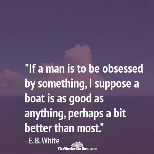 Nautical Saying 70 of 99: If a man is to be obsessed by something, I suppose a boat...