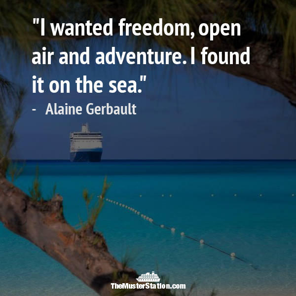 Nautical Saying 73 of 99: I wanted freedom, open air and adventure. I found it on the sea.