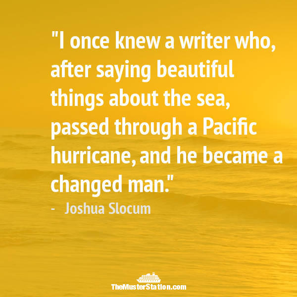Nautical Saying 75 of 99: I once knew a writer who, after saying beautiful things about the sea, passed through a Pacific hurricane...