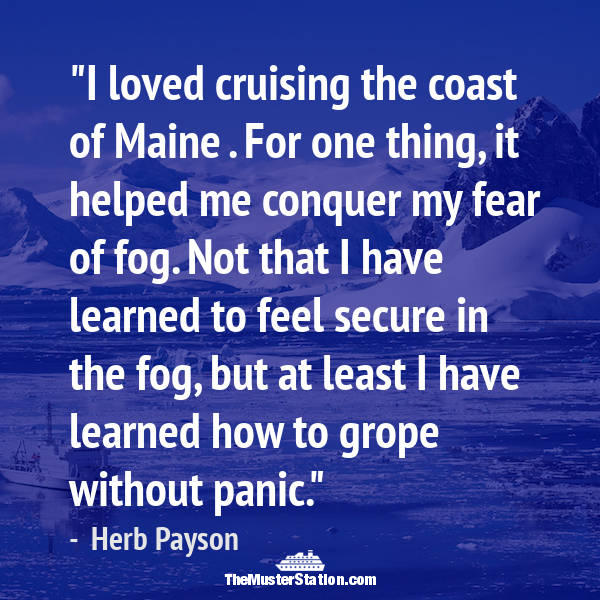 Nautical Saying 78 of 99: I loved cruising the coast of Maine. For one thing...