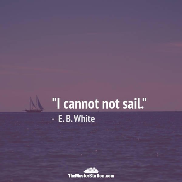 Nautical Quote 80 of 99: I cannot not sail.