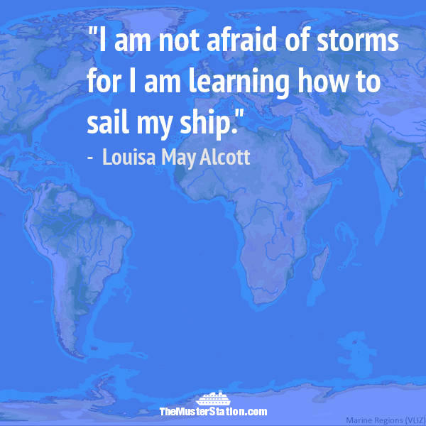 Nautical Quote 82 of 99: I am not afraid of storms for I am learning how to sail my ship.
