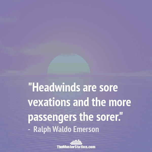 Nautical Quote 84 of 99: Headwinds are sore vexations and the more passengers the sorer.