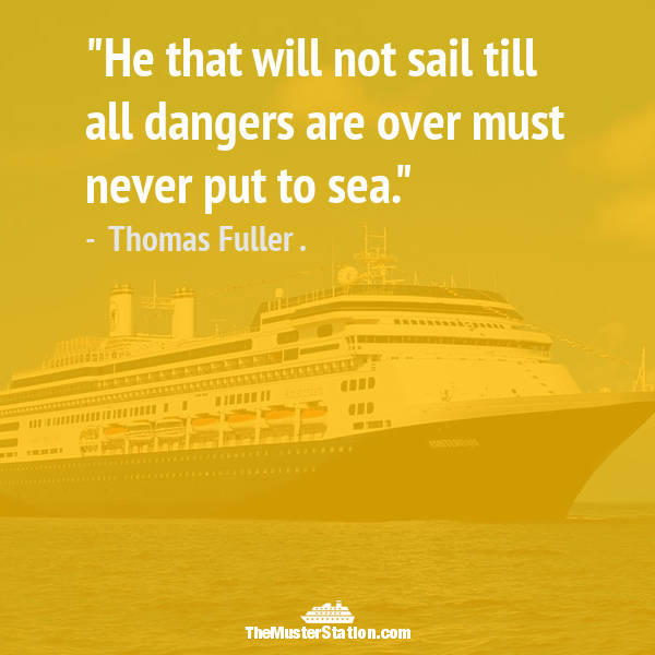 Nautical Quote 85 of 99: He that will not sail till all dangers are over must never put to sea.