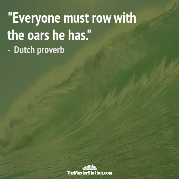 Nautical Quote 87 of 99: Everyone must row with the oars he has.