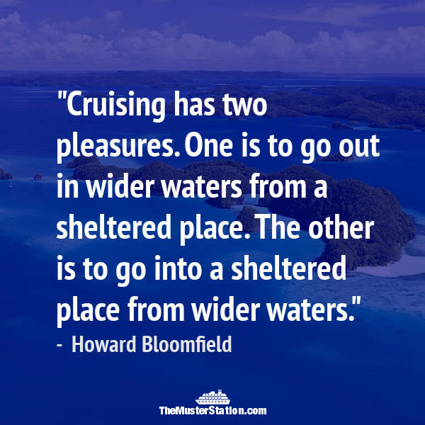 Nautical Quote 88 of 99: Cruising has two pleasures. One is to go out in wider waters from a sheltered place...