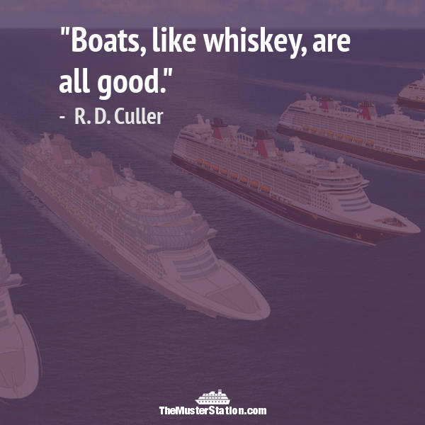 Nautical Quote 89 of 99: Boats, like whiskey, are all good.