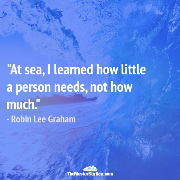 Nautical Quote 90 of 99: At sea, I learned how little a person needs, not how much.