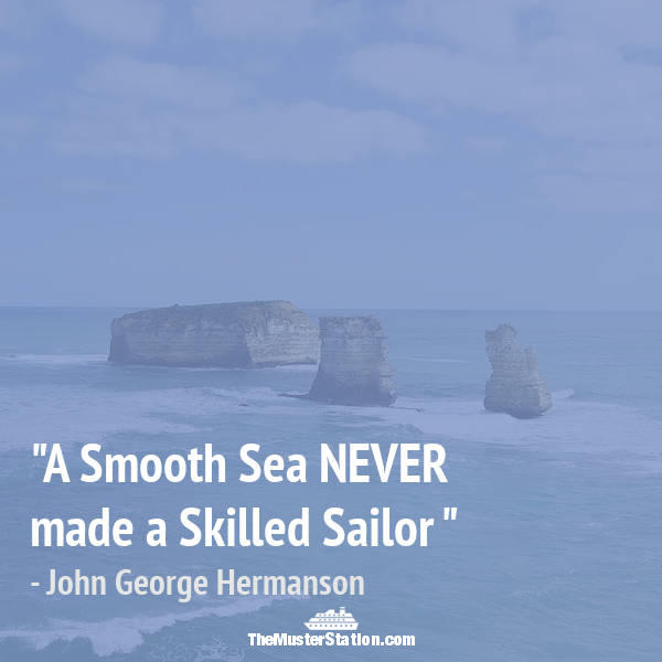 Nautical Quote 92 of 99: A Smooth Sea NEVER made a Skilled Sailor.