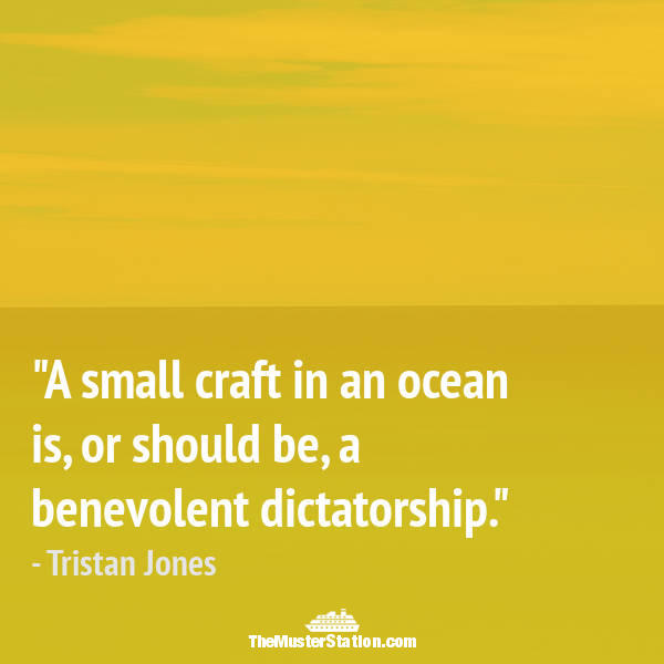 Nautical Quote 94 of 99: A small craft in an ocean is, or should be, a benevolent dictatorship.