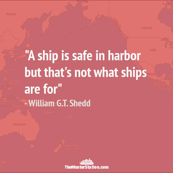 Nautical Quote 95 of 99: A ship is safe in harbor but that's not what ships are for.