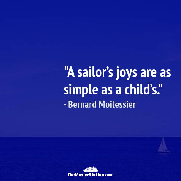 Nautical Quote 97 of 99: A sailor's joys are as simple as a child's.